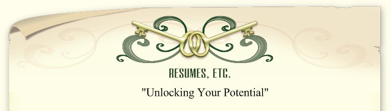 "Resumes, Etc. - ""Unlocking Your Potential"""